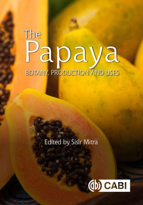 The Papaya: Botany, Production and Uses (Botany, Production and Uses)