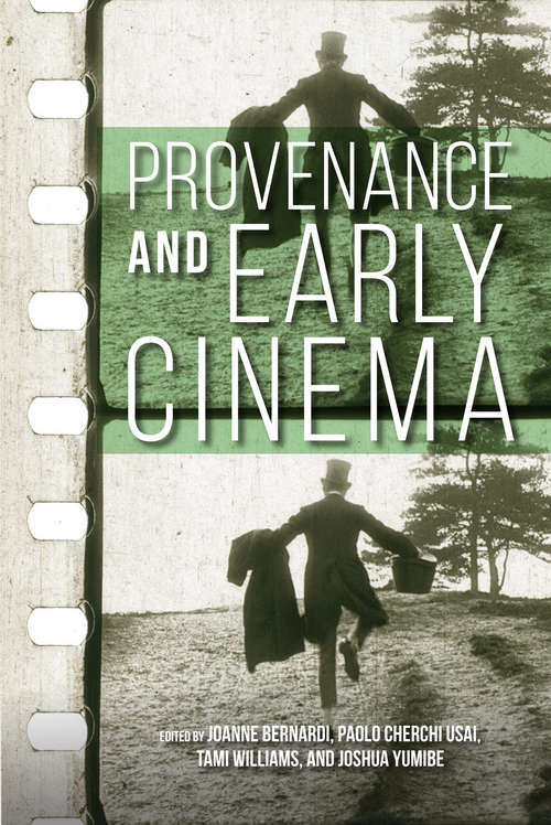 Provenance and Early Cinema (Early Cinema in Review: Proceedings of Domitor)