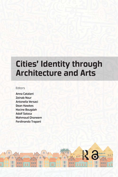 Cities' Identity Through Architecture and Arts: Proceedings of the International Conference on Cities' Identity through Architecture and Arts (CITAA 2017), May 11-13, 2017, Cairo, Egypt (Advances in Science, Technology & Innovation)