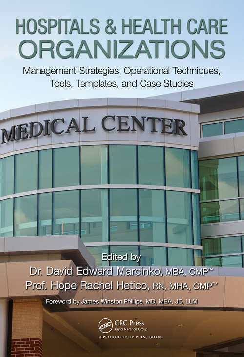 Hospitals & Health Care Organizations: Management Strategies, Operational Techniques, Tools, Templates, and Case Studies