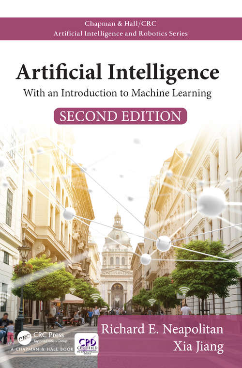 Artificial Intelligence: With an Introduction to Machine Learning (Second Edition) (Chapman & Hall/CRC Artificial Intelligence and Robotics Series)
