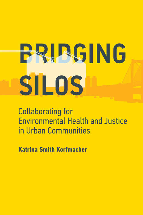 Bridging Silos: Collaborating for Environmental Health and Justice in Urban Communities (Urban and Industrial Environments)