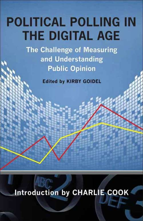 Political Polling in the Digital Age: The Challenge of Measuring and Understanding Public Opinion (Media & Public Affairs)