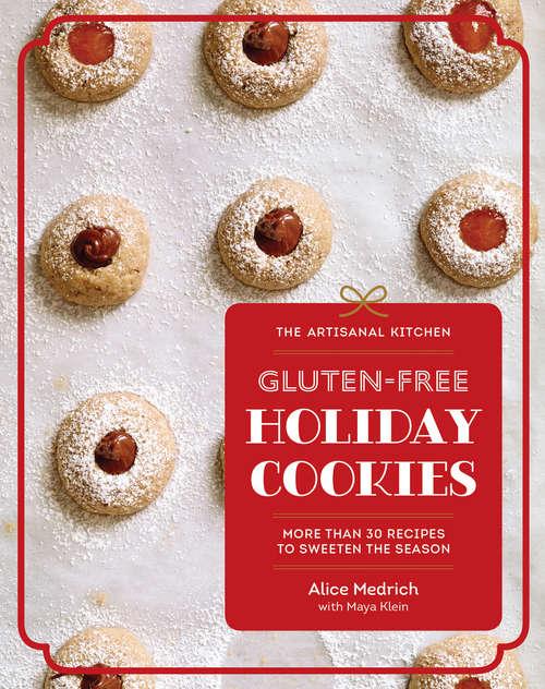 The Artisanal Kitchen: More Than 30 Recipes to Sweeten the Season (The Artisanal Kitchen)