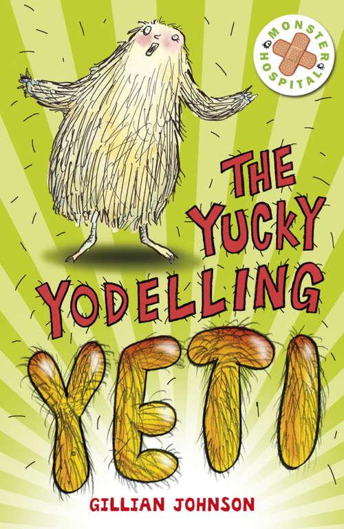 The Yucky Yodelling Yeti: Book 3 (Monster Hospital #3)