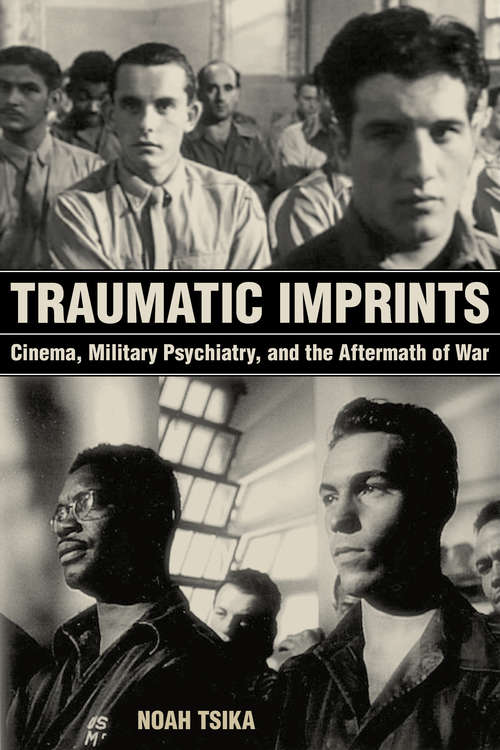 Traumatic Imprints: Cinema, Military Psychiatry, and the Aftermath of War