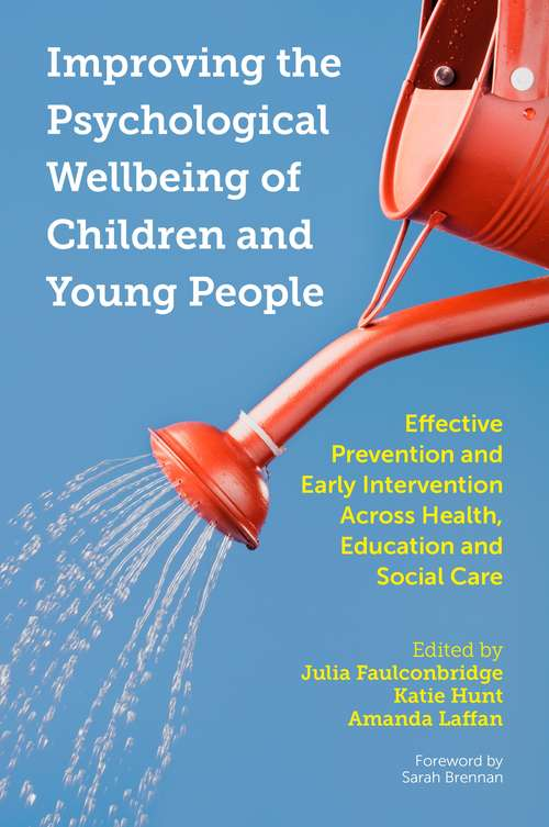 Improving the Psychological Wellbeing of Children and Young People: Effective Prevention and Early Intervention Across Health, Education and Social Care