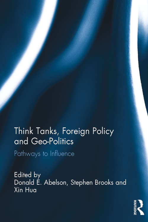 Think Tanks, Foreign Policy and Geo-Politics: Pathways to Influence