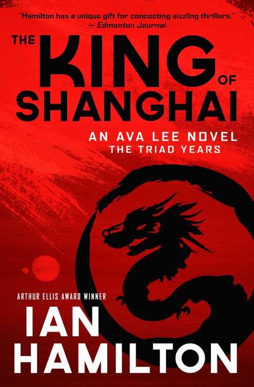 The King of Shanghai: The Triad Years (An Ava Lee Novel: The Triad Years #7)