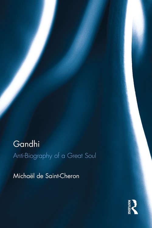 Gandhi: Anti-Biography of a Great Soul