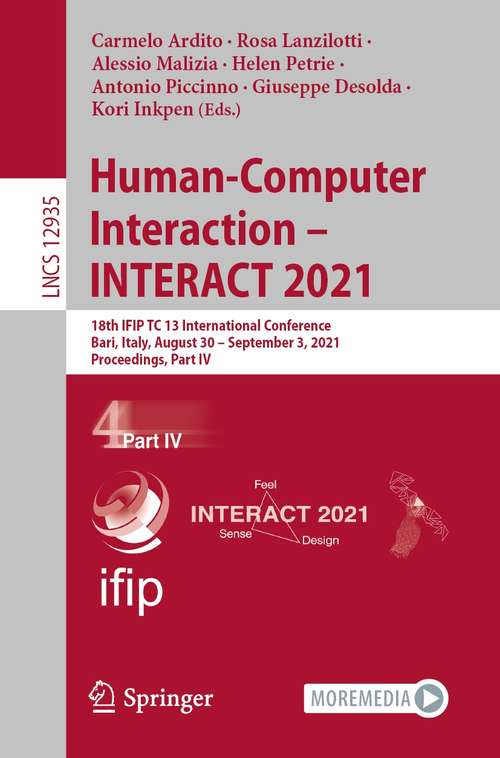 Human-Computer Interaction – INTERACT 2021: 18th IFIP TC 13 International Conference, Bari, Italy, August 30 – September 3, 2021, Proceedings, Part IV (Lecture Notes in Computer Science #12935)