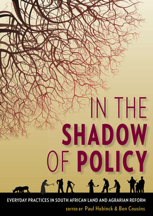 In the Shadow of Policy: Everyday Practices in South Africa's Land and Agrarian Reform
