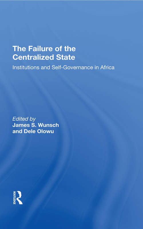 The Failure Of The Centralized State: Institutions And Self-governance In Africa