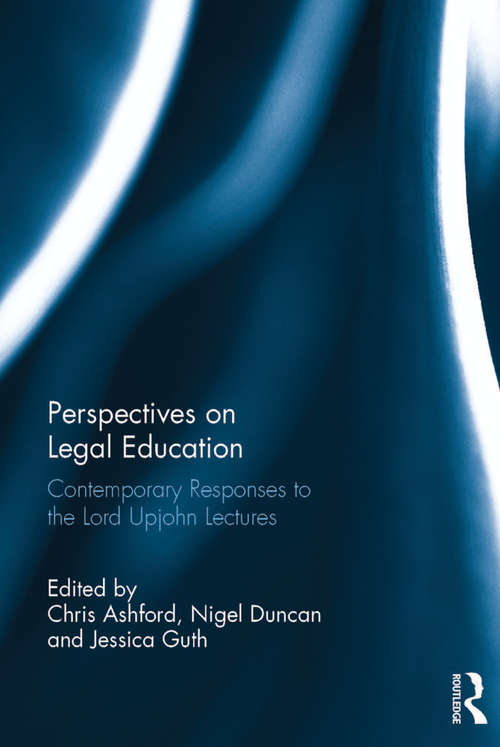 Perspectives on Legal Education: Contemporary Responses to the Lord Upjohn Lectures