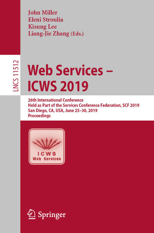 Web Services – ICWS 2019: 26th International Conference, Held as Part of the Services Conference Federation, SCF 2019, San Diego, CA, USA, June 25–30, 2019, Proceedings (Lecture Notes in Computer Science #11512)