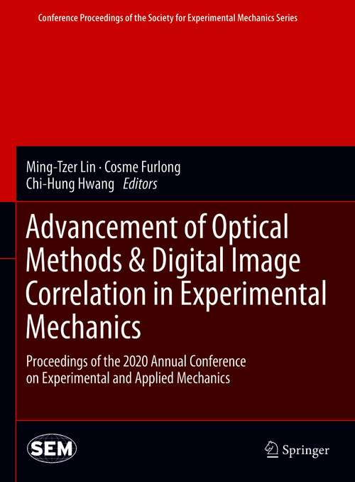 Advancement of Optical Methods & Digital Image Correlation in Experimental Mechanics: Proceedings of the 2020 Annual Conference on Experimental and Applied Mechanics (Conference Proceedings of the Society for Experimental Mechanics Series)