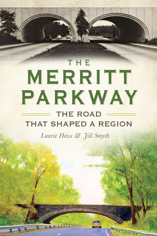 Merritt Parkway, The: The Road that Shaped a Region (Transportation)