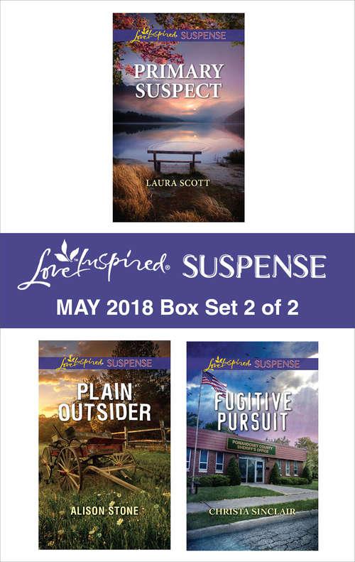 Harlequin Love Inspired Suspense May 2018 - Box Set 2 of 2: Primary Suspect\Plain Outsider\Fugitive Pursuit