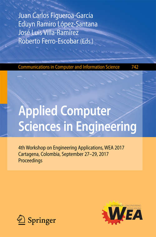 Applied Computer Sciences in Engineering: 4th Workshop on Engineering Applications, WEA 2017, Cartagena, Colombia, September 27-29, 2017, Proceedings (Communications in Computer and Information Science #742)