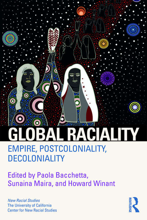 Global Raciality: Empire, PostColoniality, DeColoniality (New Racial Studies)