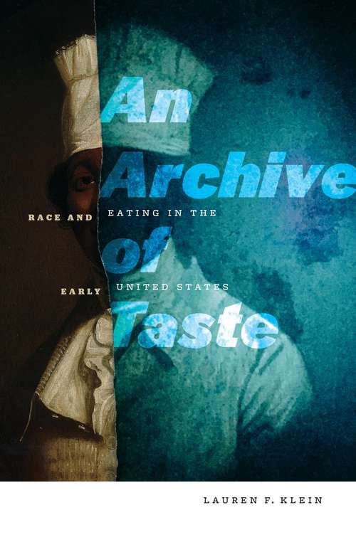 An Archive of Taste: Race and Eating in the Early United States