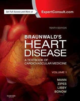 Braunwald's Heart Disease: A Textbook of Cardiovascular Medicine (Volume #1)