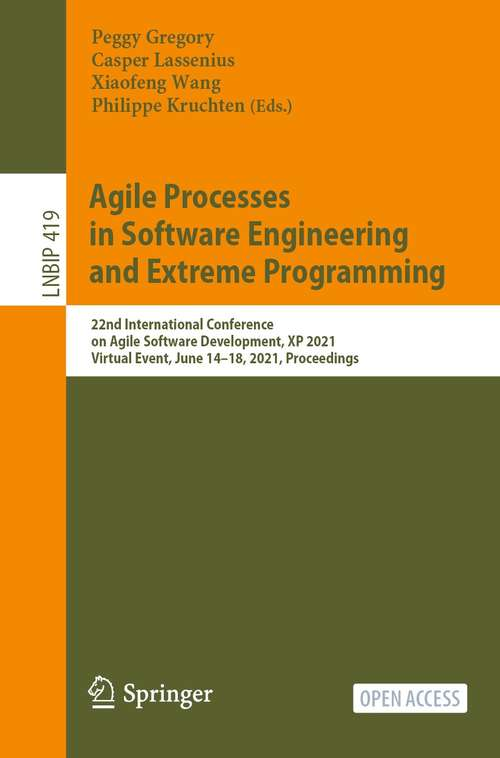 Agile Processes in Software Engineering and Extreme Programming: 22nd International Conference on Agile Software Development, XP 2021, Virtual Event, June 14–18, 2021, Proceedings (Lecture Notes in Business Information Processing #419)
