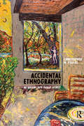 Accidental Ethnography: An Inquiry into Family Secrecy (Writing Lives: Ethnographic Narratives #7)