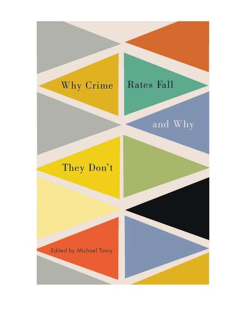 Crime and Justice, Volume 43: Why Crime Rates Fall, and Why They Don't (Crime and Justice: A Review of Research #43)