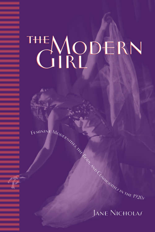 The Modern Girl: Feminine Modernities, the Body, and Commodities in the 1920s