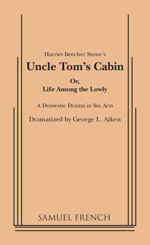 Uncle Tom's Cabin: Or Life Among The Lowly (1899)