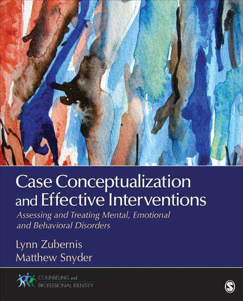 Case Conceptualization and Effective Interventions: Assessing and Treating Mental, Emotional, and Behavioral Disorders (Counseling and Professional Identity)