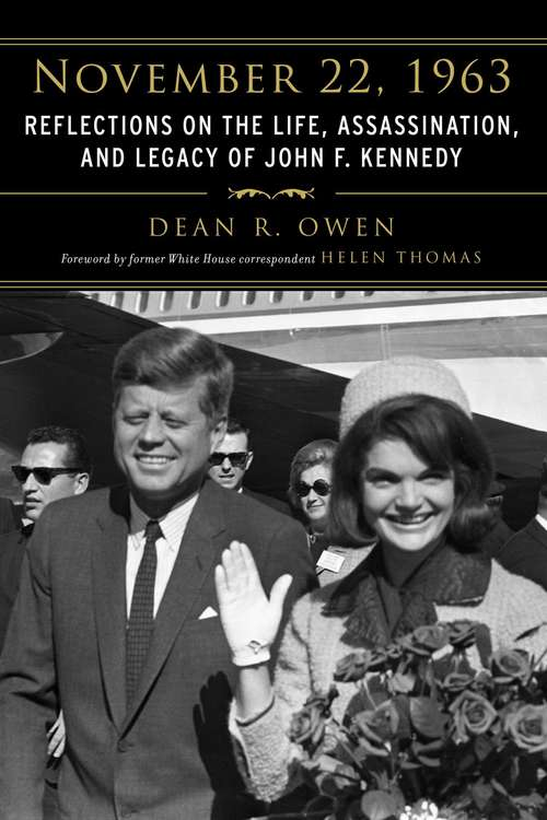 November 22 1963: Reflections on the Life, Assassination, and Legacy of John F. Kennedy