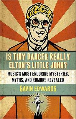 Is Tiny Dancer Really Elton's Little John? Music's Most Enduring Mysteries, Myths, and Rumors Revealed