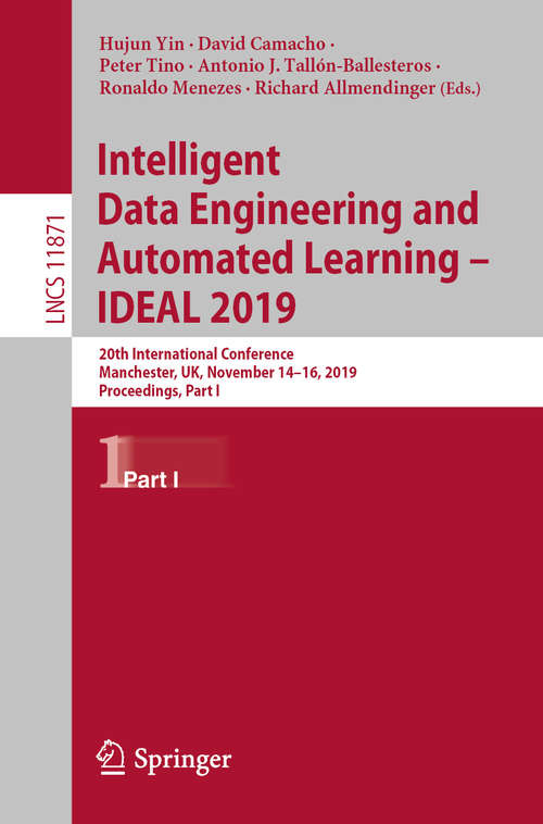 Intelligent Data Engineering and Automated Learning – IDEAL 2019: 20th International Conference, Manchester, UK, November 14–16, 2019, Proceedings, Part I (Lecture Notes in Computer Science #11871)