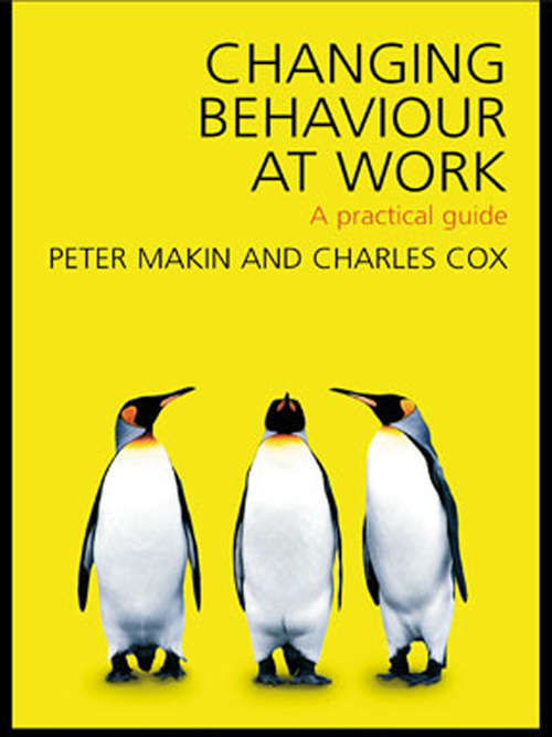 Changing Behaviour at Work: A Practical Guide