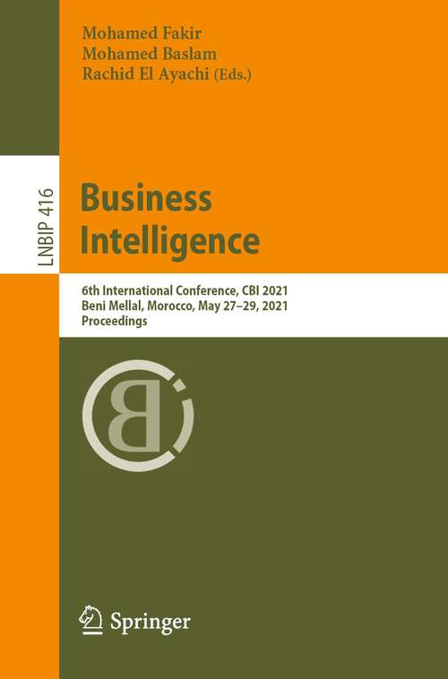 Business Intelligence: 6th International Conference, CBI 2021, Beni Mellal, Morocco, May 27–29, 2021, Proceedings (Lecture Notes in Business Information Processing #416)
