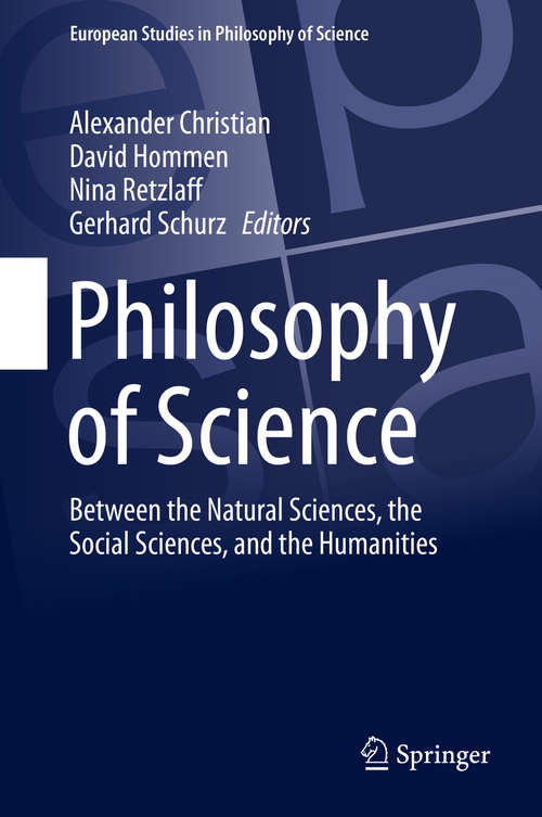 Philosophy of Science: A Unified Approach (European Studies In Philosophy Of Science Ser. #9)