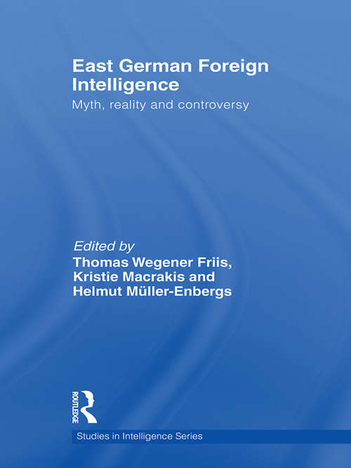 East German Foreign Intelligence: Myth, Reality and Controversy (Studies in Intelligence)