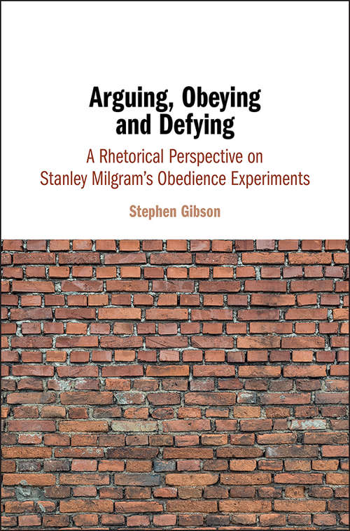Arguing, Obeying and Defying: A Rhetorical Perspective on Stanley Milgram's Obedience Experiments
