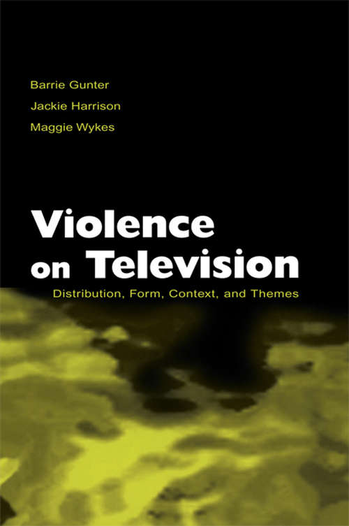Violence on Television: Distribution, Form, Context, and Themes (Routledge Communication Series)