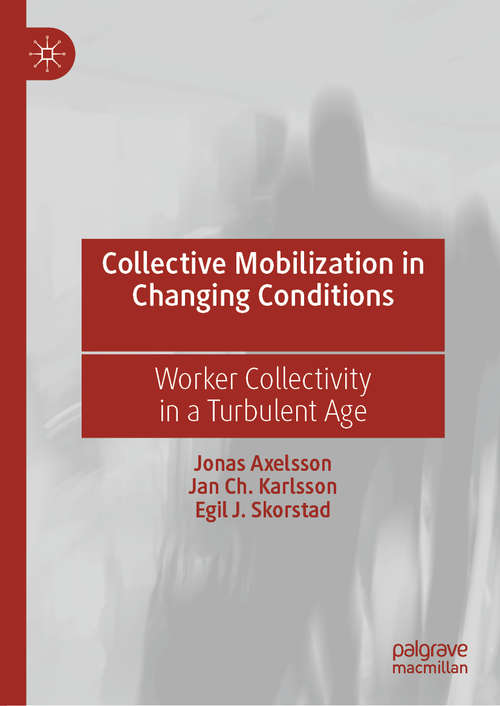 Collective Mobilization in Changing Conditions: Worker Collectivity in a Turbulent Age
