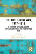 The Anglo-Kuki War, 1917–1919: A Frontier Uprising against Imperialism during the First World War