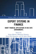 Expert Systems in Finance: Smart Financial Applications in Big Data Environments (Banking, Money and International Finance)