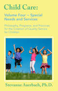 Special Needs and Services: Philosophy, Programs, and Practices for the Creation of Quality Service for Children