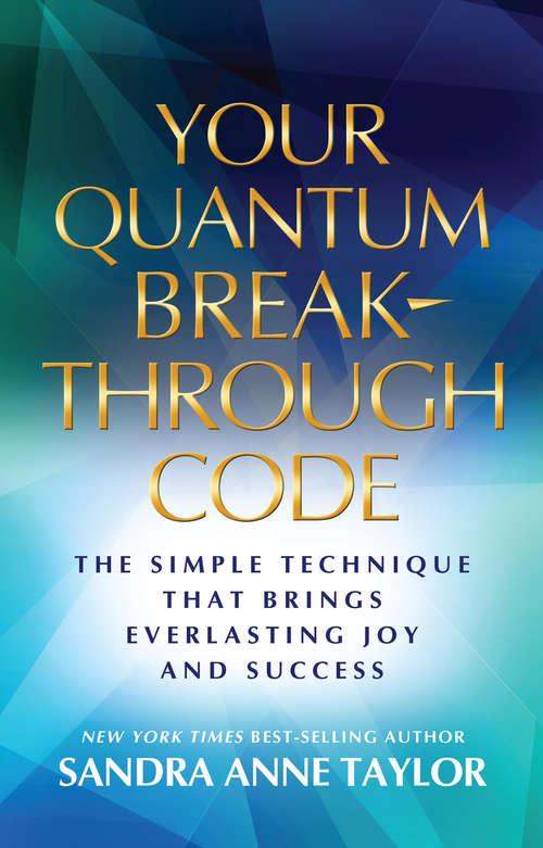 Your Quantum Breakthrough Code: The Simple Technique That Can Bring Everlasting Joy And Success