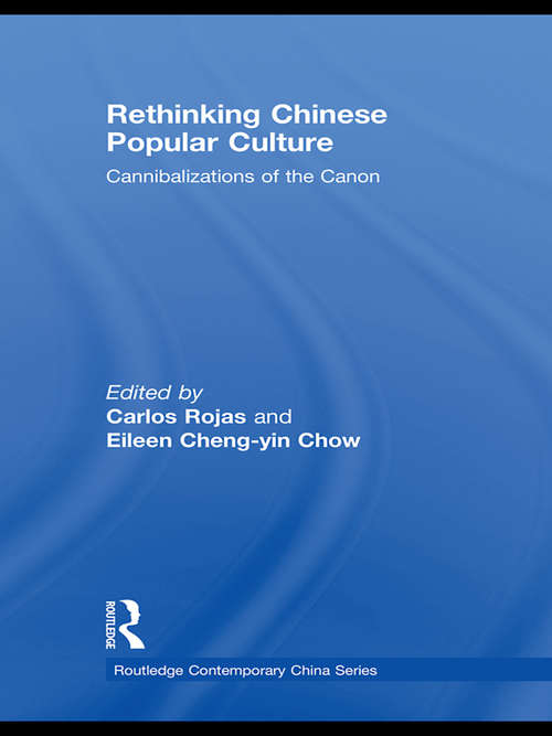 Rethinking Chinese Popular Culture: Cannibalizations of the Canon (Routledge Contemporary China Series)