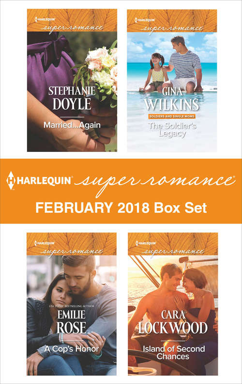 Harlequin Superromance February 2018 Box Set: Married...Again\A Cop's Honor\The Soldier's Legacy\Island of Second Chances
