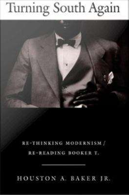 Turning South Again: Re-thinking Modernism/Re-reading Booker T.