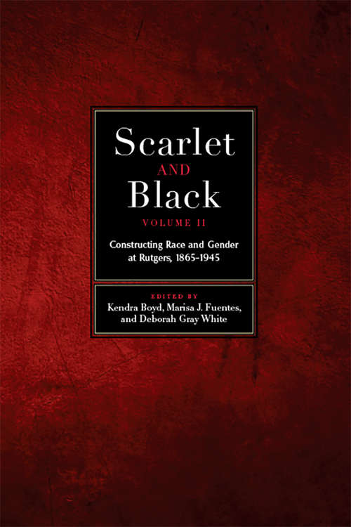 Scarlet and Black, Volume Two: Constructing Race and Gender at Rutgers, 1865-1945